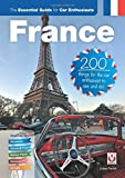 France: the essential guide for car enthusiasts - 200 things for the car enthusiast to see and do