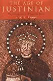 The Age of Justinian : The Circumstances of Imperial Power, Evans, J. A. S., 0415022096