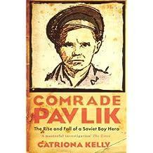 Comrade Pavlik: The Rise And Fall Of A Soviet Boy Hero (English Edition)