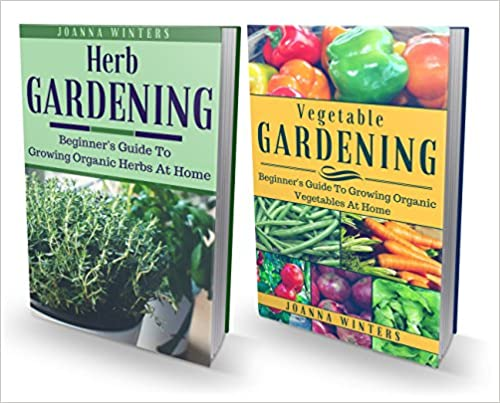 Homesteading: 2 Books: Organic Herb And Vegetable Gardening For Beginners (Gardening For Beginners, Self-Sufficiency, Backyard Farming,Vegetable gardening, Herb gardening