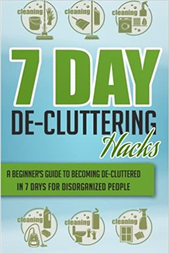 7 Day De-Cluttering Hacks - A Beginner's Guide To Becoming