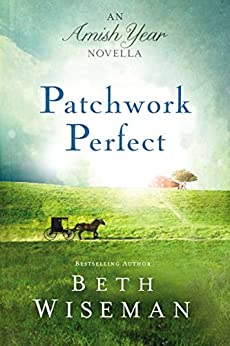 Patchwork Perfect: An Amish Year Novella by [Wiseman, Beth]