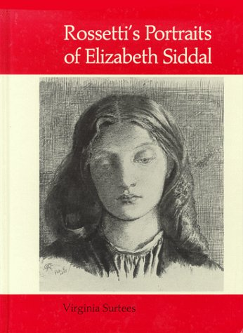 Rossetti's Portraits of Elizabeth Siddal: A Catalogue of the Drawings and Watercolours
