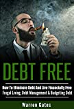 DEBT FREE: How To Eliminate Debt And Live Financially Free - Frugal Living, Debt Management & Budgeting Debt (Debt Consolidation, Financial Freedom, Frugal, ... Card Debt, Credit Repair, Student Loans)