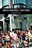Walk in Reflections - Short Takes, patrick longe, 1499006160