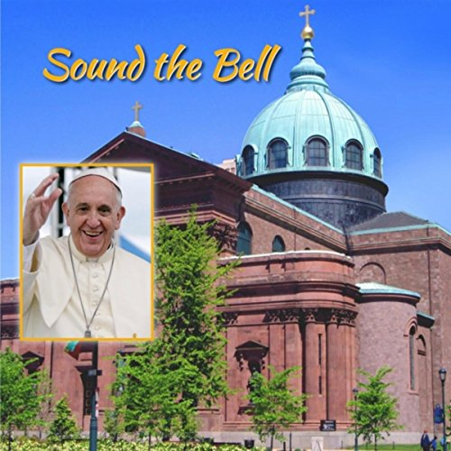 Sound the Bell: Official Music Keepsake for Pope Francis' 1st US Visit