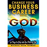 Change Your Business Career with God: 40 Days to Step into the Path of Life