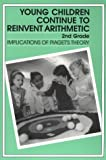 Young Children Continue to Reinvent Arithmetic, 2nd Grade : Implications of Piaget's Theory, Kamii, Constance and Joseph, Linda, 0807729574
