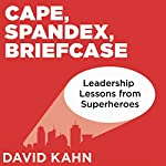 Cape, Spandex, Briefcase: Leadership Lessons from Superheroes | David Kahn