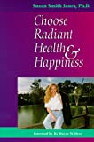Choose Radiant Health and Happiness, Susan Smith Jones and Susan Smith Jones, 0890878439