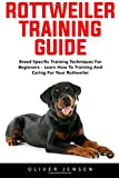 Rottweiler Training Guide: Breed Specific Training Techniques For Beginners - Learn How To Train And Care For Your Rottweiler!