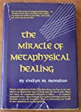 Miracle of Metaphysical Healing, Evelyn Monahan, 013585752X