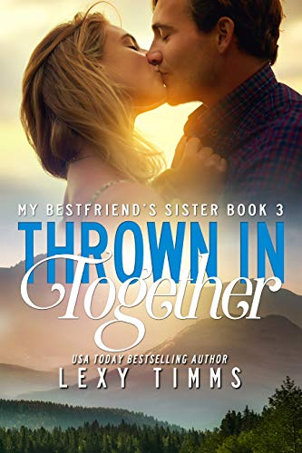 Thrown in Together (My Best Friend's Sister Book 3)