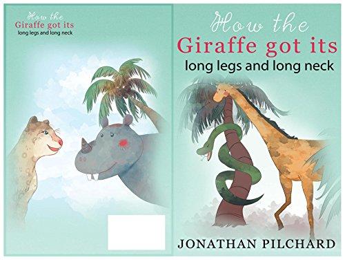 How The Giraffe Got Its Long Legs and Long Neck