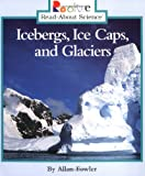 Icebergs, Ice Caps, and Glaciers (Rookie Read-About Science: Earth Science)