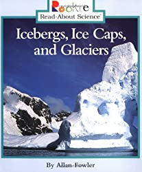 Icebergs, Ice Caps, and Glaciers (Rookie Read-About Science (Paperback))