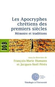 Les Apocryphes chrétiens des premiers siècles : Mémoire et traditions par François-Marie Humann