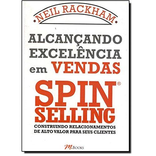 Alcançando Excelência em Vendas Spin Selling. Construindo Relacionamentos de Alto Valor Para Seus Clientes