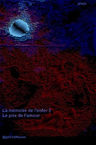 La mémoire de l'enfer Tome3: L'amour (French Edition)