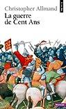 La Guerre de Cent Ans : l'Angleterre et la France en Guerre (1300-1450) par Christopher