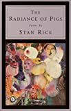 The Radiance of Pigs, Stan Rice, 0375704345