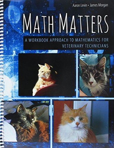 Math Matters: A Workbook Approach to Mathematics for Veterinary Technicians