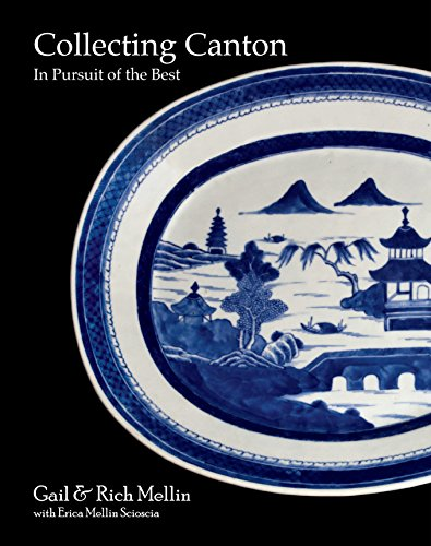 Collecting Canton: In Pursuit of the Best (Blue And White Canton)