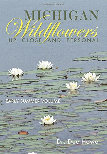 Michigan Wildflowers: Up Close and Personal: Early Summer Volume (Volume 2)
