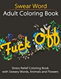 Swear Word Adult Coloring Book: Stress Relief Coloring Book with Sweary Words, Animals and Flowers (Unibul Press Coloring Books) (Volume 2)