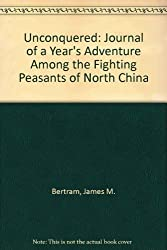 Unconquered: Journal of a Year's Adventure Among the Fighting Peasants of North China (China in the 20th century)