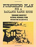 Furnishing Plan for a Badlands Ranch House: Theodore Roosevelt National Memorial Park, North Dakota, U. S. Department Interior and National Service, 1481956132