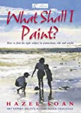 What Shall I Paint?, Hazel Soan, 0007156170