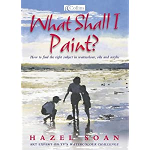 What Shall I Paint?: Finding the Right Subject in Watercolour, Oil and Acrylic