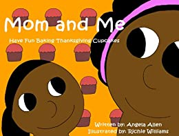 Mom And Me Have Fun Baking Thanksgiving Cupcakes (Thanksgiving Book For Children) (Children's Cookbooks For Holidays And Celebrations 1) by [Ntathu Allen]