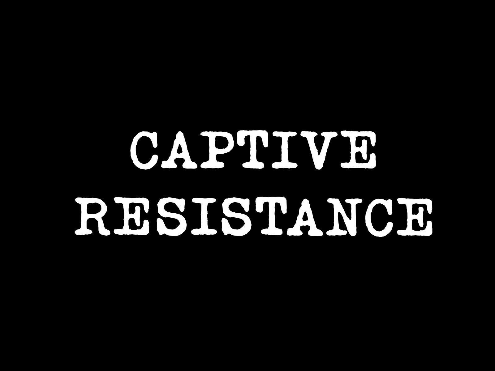 Captive Resistance