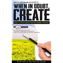When In Doubt, Create: Daily Strategies For Becoming Prolific
