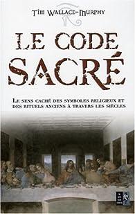 Le code sacré : Le sens caché des symboles religieux et des rituels anciens à travers les siècles par Tim Wallace-Murphy