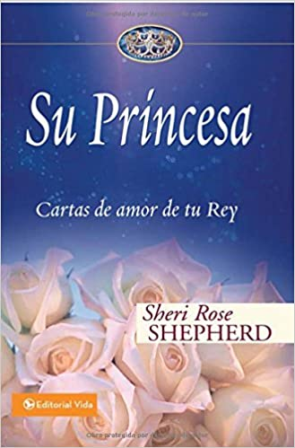 Su Princesa: Cartas de Amor de Tu Rey: Love Letters from Your King Su Princesa Serie: Amazon.es: Sheri Rose Shepherd: Libros