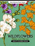 Wild Flowers Adult Coloring Books: Flower, Floral, Herbs and Orchid Coloring book for grown-up