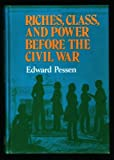 Riches, Class, and Power Before the Civil War, Pessen, Edward, 0669844594