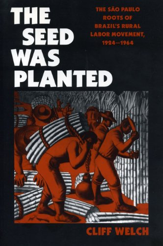 The Seed Was Planted: The São Paulo Roots of Brazil's Rural Labor Movement, 1924-1964