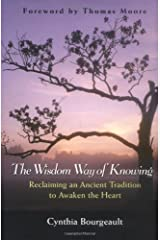 The Wisdom Way of Knowing: Reclaiming An Ancient Tradition to Awaken the Heart Kindle Edition