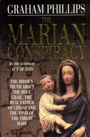 Download The Marian Conspiracy : The Hidden Truth About the Holy Grail, the Real Father of Christ and the Tomb of the Virgin Mary ebook