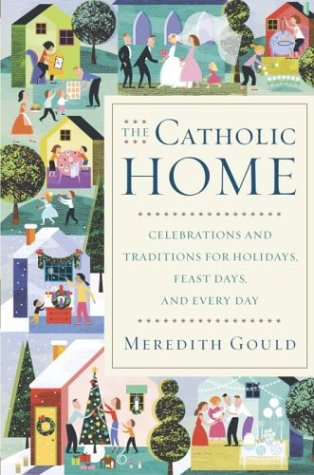 The Catholic Home: Celebrations and Traditions for Holidays, Feast Days, and Every Day PDF