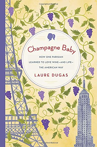 (Champagne Baby: How One Parisian Learned to Love Wine--and Life--the American Way)