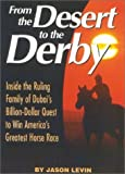 img - for From The Desert To The Derby: Inside the Ruling Family of Dubai's Billion-Dollar Quest to Win America's Greatest Horse Race by Jason Levin (2002-03-28) book / textbook / text book
