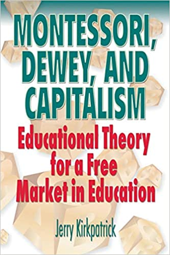 Free Market For Education Economists >> Montessori Dewey And Capitalism Educational Theory For A Free