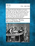 A Digest of Cases Decided in France Relating to Private International Law a Selection of the Most Interesting and Recent Decisions Rendered in Franc, Pierre Pellerin and Wesley Newcomb Hohfeld, 1287341640