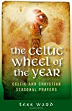 Celtic Wheel of the Year: Celtic and Christian Seasonal Prayers