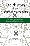The History of the History of Mathematics : Case Studies for the Seventeenth, Eighteenth, and Nineteenth Centuries, , 303430708X
